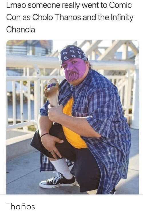 Comic Con: Lmao someone really went to Comic  Con as Cholo Thanos and the Infinity  Chancla  1l Thaños