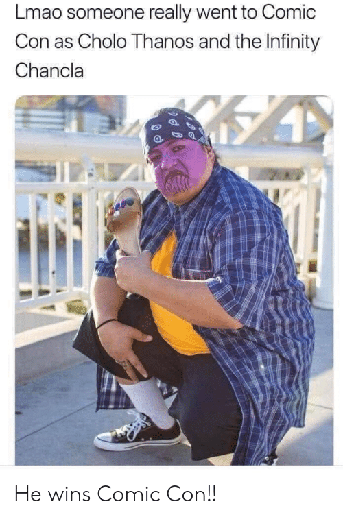Comic Con: Lmao someone really went to Comic  Con as Cholo Thanos and the Infinity  Chancla He wins Comic Con!!