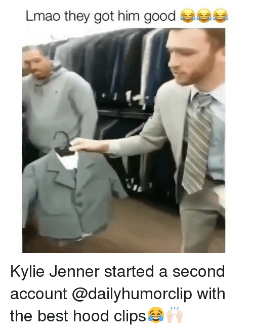 Kylie Jenner, Lmao, and Memes: Lmao they got him good Kylie Jenner started a second account @dailyhumorclip with the best hood clips😂🙌🏻