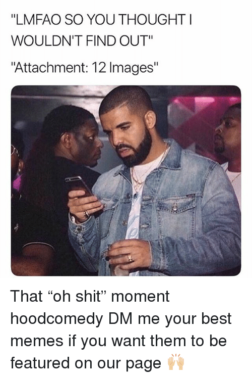 """Hoodcomedy: """"LMFAO SO YOU THOUGHT I  WOULDN'T FIND OUT""""  Attachment: 12 Images"""" That """"oh shit"""" moment hoodcomedy DM me your best memes if you want them to be featured on our page 🙌🏼"""