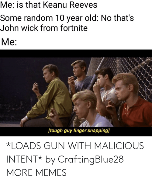 gun: *LOADS GUN WITH MALICIOUS INTENT* by CraftingBlue28 MORE MEMES