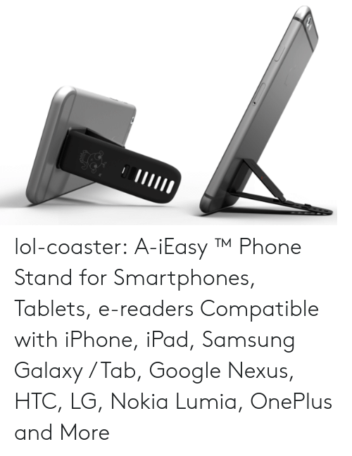 Nexus: lol-coaster:    A-iEasy ™ Phone Stand for Smartphones, Tablets, e-readers Compatible with iPhone, iPad, Samsung Galaxy / Tab, Google Nexus, HTC, LG, Nokia Lumia, OnePlus and More