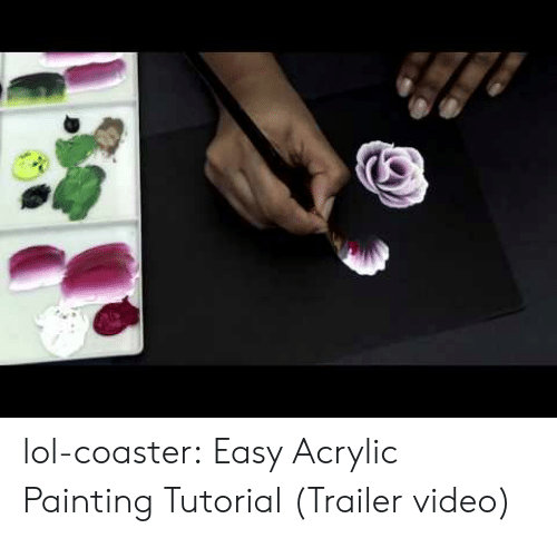 Lol, Tumblr, and Blog: lol-coaster:  Easy Acrylic Painting Tutorial (Trailer video)