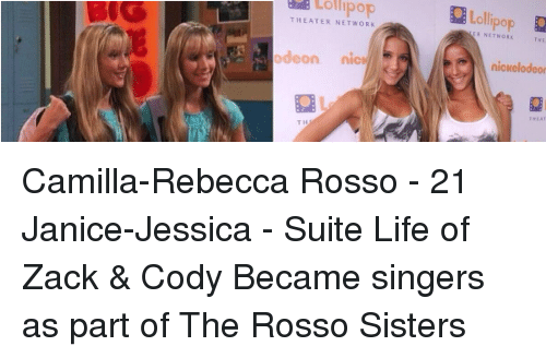 Memes, Nickelodeon, and 🤖: Lollipop  THEATER NETWORK  odeon nicM  Lollipop g  nickelodeon Camilla-Rebecca Rosso - 21 Janice-Jessica - Suite Life of Zack & Cody Became singers as part of The Rosso Sisters