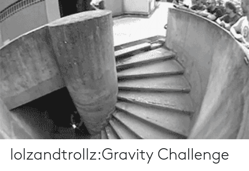 Tumblr, Blog, and Gravity: lolzandtrollz:Gravity Challenge