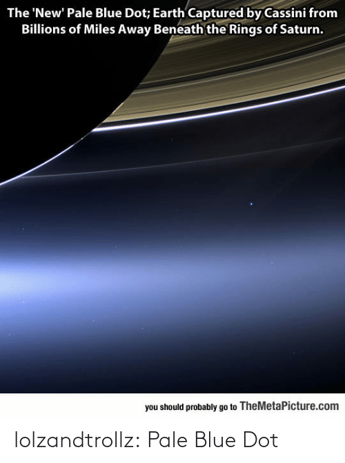 Blue: lolzandtrollz:  Pale Blue Dot
