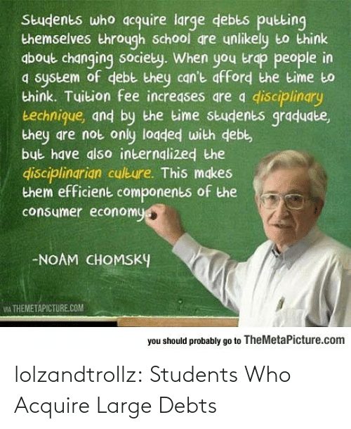 students: lolzandtrollz:  Students Who Acquire Large Debts