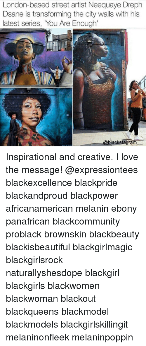 Blackgirlsrock: London-based street artist Neequaye Dreph  Dsane is transforming the city walls with his  latest series, You Are Enough  lackstagram- Inspirational and creative. I love the message! @expressiontees blackexcellence blackpride blackandproud blackpower africanamerican melanin ebony panafrican blackcommunity problack brownskin blackbeauty blackisbeautiful blackgirlmagic blackgirlsrock naturallyshesdope blackgirl blackgirls blackwomen blackwoman blackout blackqueens blackmodel blackmodels blackgirlskillingit melaninonfleek melaninpoppin