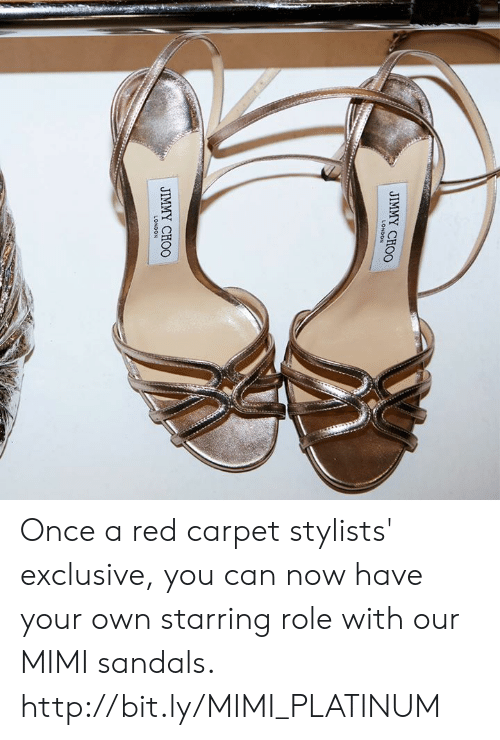 Red Carpet: LONDON  JIMMY CHOO Once a red carpet stylists' exclusive, you can now have your own starring role with our MIMI sandals.  http://bit.ly/MIMI_PLATINUM