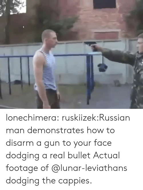 Tumblr, Blog, and How To: lonechimera:  ruskiizek:Russian man demonstrates how to disarm a gun to your face dodging a real bullet  Actual footage of @lunar-leviathans dodging the cappies.