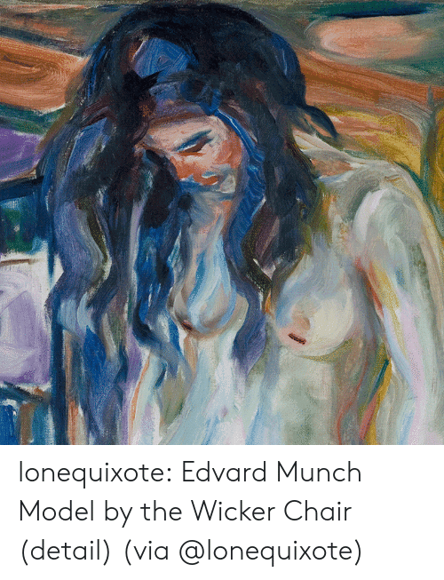 Tumblr, Blog, and Http: lonequixote: Edvard Munch   Model by the Wicker Chair   (detail)       (via @lonequixote)