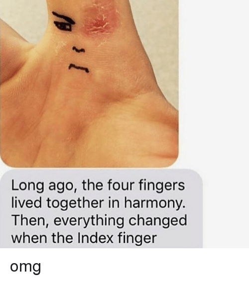 living together: Long ago, the four fingers  lived together in harmony.  Then, everything changed  when the Index finger omg