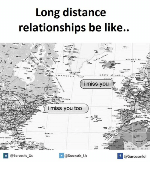Relationships Be Like: Long distance  relationships be like..  AD A  NORTH ATLANTIC  i miss you too  @sarcastic Us  If @Sarcastic Us  @Sarcasmlol