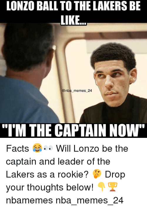 """Im The Captain Now: LONZO BALL TO THE LAKERS BE  LIKE..  @nba memes 24  """"IM THE CAPTAIN NOW"""" Facts 😂👀 Will Lonzo be the captain and leader of the Lakers as a rookie? 🤔 Drop your thoughts below! 👇🏆 nbamemes nba_memes_24"""
