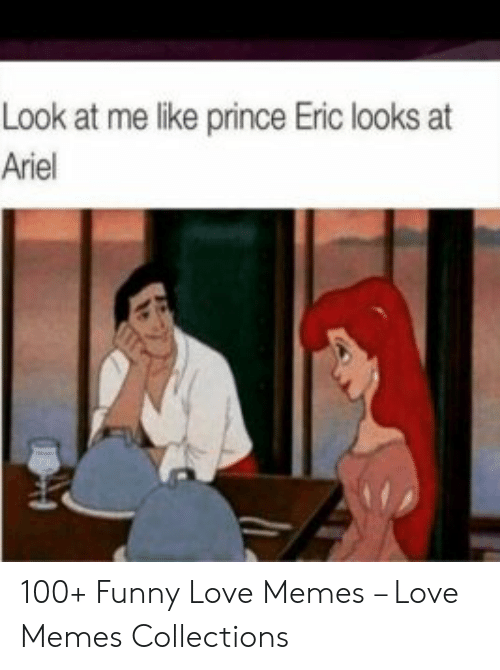 Ariel, Funny, and Love: Look at me like prince Eric looks at  Ariel 100+ Funny Love Memes – Love Memes Collections