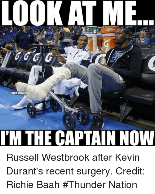 Im The Captain Now: LOOK AT ME  @NBAMEMES  I'M THE CAPTAIN NOW Russell Westbrook after Kevin Durant's recent surgery. Credit: Richie Baah  #Thunder Nation