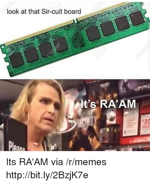 Memes, Http, and Board: look at that Sir-cuit board  mm  lt's RA'AM Its RA'AM via /r/memes http://bit.ly/2BzjK7e