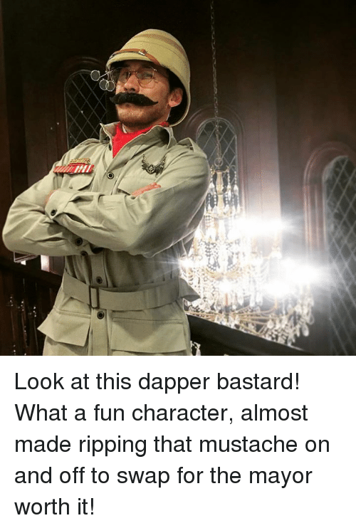dapper: Look at this dapper bastard! What a fun character, almost made ripping that mustache on and off to swap for the mayor worth it!