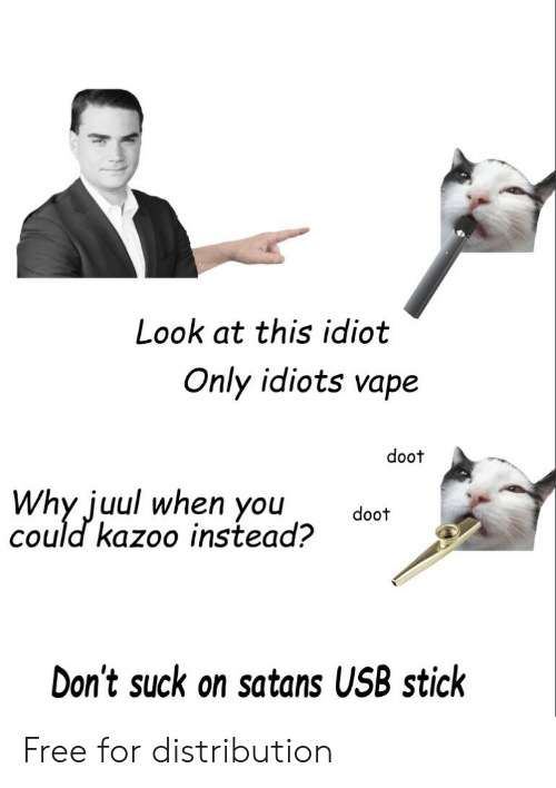 Look at This Idiot Only Idiots Vape Doet Why Juul When You Could
