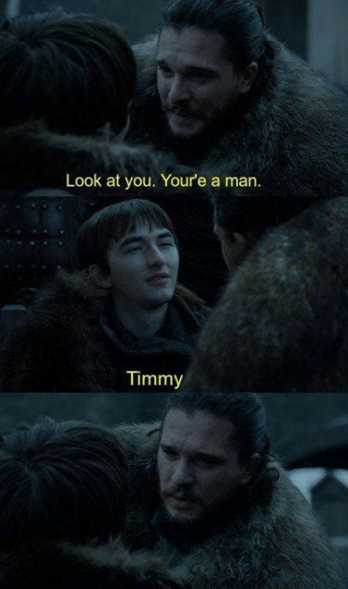 timmy: Look at you. Youre a man  1333  Timmy