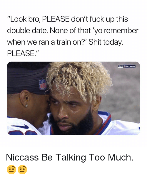 """Shit, Too Much, and Yo: """"Look bro, PLEASE don't fuck up this  double date. None of that 'yo remember  when we ran a train on?' Shit today.  PLEASE.  FOX Niccass Be Talking Too Much. 🤨🤨"""