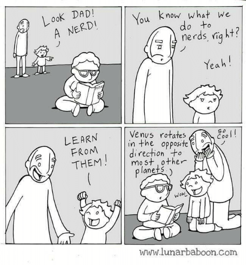 Look Dad: Look DAD!  A You know what we  merds, right?  Yeah  Venus rotates  SO  LEARN  in opposite  direction to  e A FROM  THEM  most other  planets  www.lunanbaboon.com