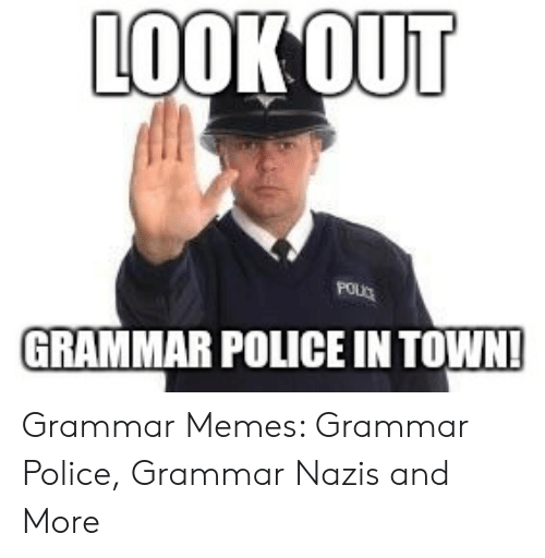 Grammar Nazi Meme: LOOK OUT  POUD  GRAMMAR POLICE IN TOWN! Grammar Memes: Grammar Police, Grammar Nazis and More