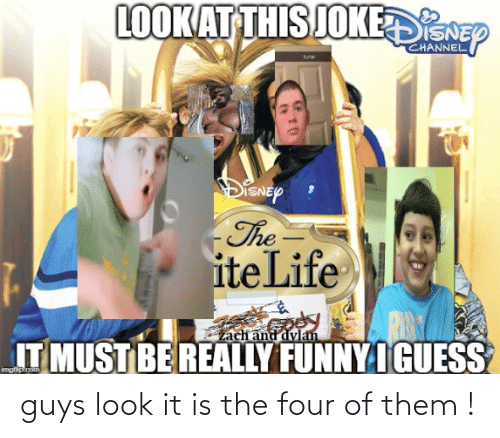 zach and: LOOKAT THIS JOKEDNEP  CHANNEL  Bate  DiSNEP  The =  iteLife  zach and dylan  IT MUST BE REALLY FUNNY I GUESS  imgfiplcom guys look it is the four of them !