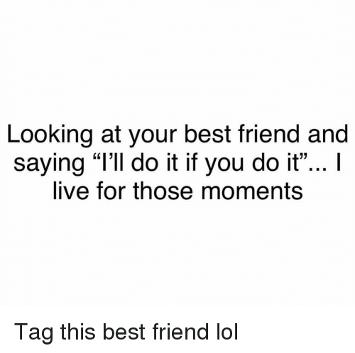 """Best Friend, Funny, and Lol: Looking at your best friend and  saying """"l'll do it if you do it""""..I  live for those moments Tag this best friend lol"""