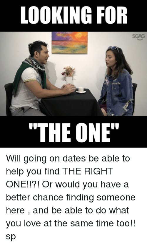 """Love, Memes, and Help: LOOKING FOR  """"THE ONE"""" Will going on dates be able to help you find THE RIGHT ONE!!?! Or would you have a better chance finding someone here <link in bio>, and be able to do what you love at the same time too!! sp"""