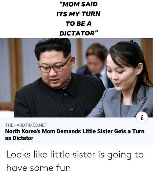 Going To: Looks like little sister is going to have some fun