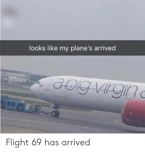 Reddit, Flight, and Planes: looks like my plane's arrived Flight 69 has arrived