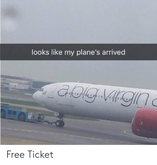 Free, Planes, and Like: looks like my plane's arrived Free Ticket