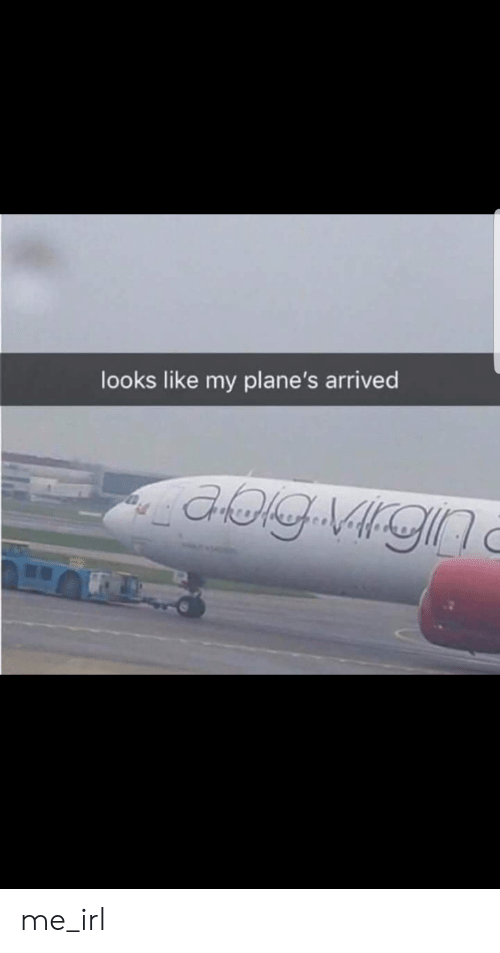 Irl, Me IRL, and Planes: looks like my plane's arrived me_irl