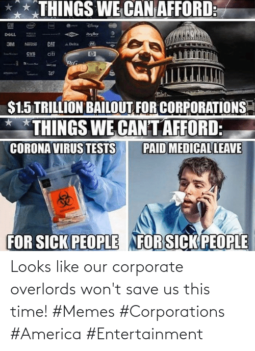 corporate: Looks like our corporate overlords won't save us this time! #Memes #Corporations #America #Entertainment