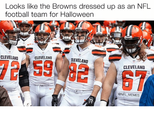 Nfl Football: Looks like the Browns dressed up as an NFL  football team for Halloween  CLEVELAND  CLEVELANO  rlEVELAND  CLEVELAND  @NFL MEMES