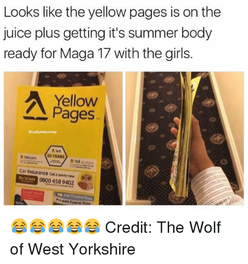 Summer Bodies: Looks like the yellow pages is on the  juice plus getting it's summer body  ready for Maga 17 with the girls.  Yellow  Pages  acaliumiyorwy  A wwcom 50 YEARS  Car Insurance adaouote now  Be Wiser 08004589402 😂😂😂😂😂 Credit: The Wolf of West Yorkshire