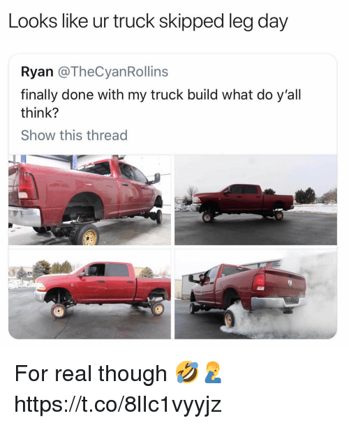 Leg Day: Looks like ur truck skipped leg day  Ryan @TheCyanRollins  finally done with my truck build what do y'all  think?  Show this thread For real though 🤣🤦♂️ https://t.co/8lIc1vyyjz