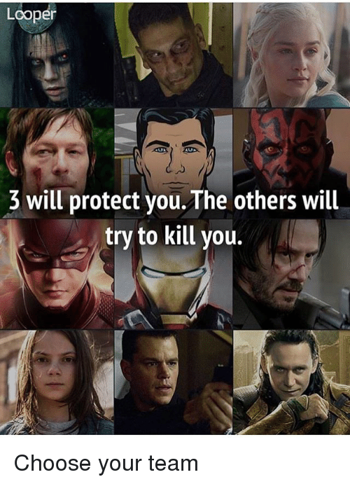 loopers: Looper  3 will protect you. The others will  try to kill you. Choose your team