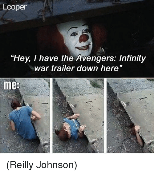 """loopers: Looper  """"Hey, I have the Avengers: Infinity  war trailer down here""""  me (Reilly Johnson)"""