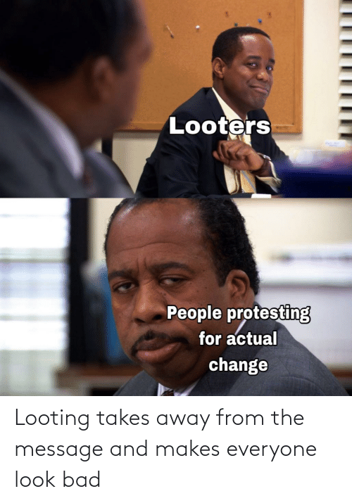 message: Looting takes away from the message and makes everyone look bad