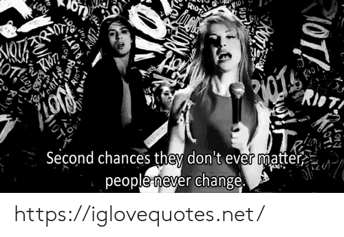 riot: LOR  RioT!  OT  Second chances they don't ever matter  peoplenever change  \OTI,  ON https://iglovequotes.net/