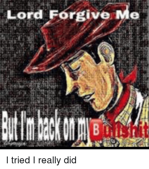 Dank Memes, Lord, and Did: Lord Forgive Me I tried I really did