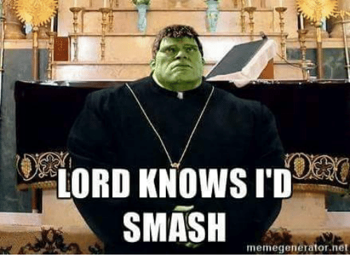 Smashing, Lord Knows, and Lord: LORD KNOWS I'D  SMASH  memegenerator.ne