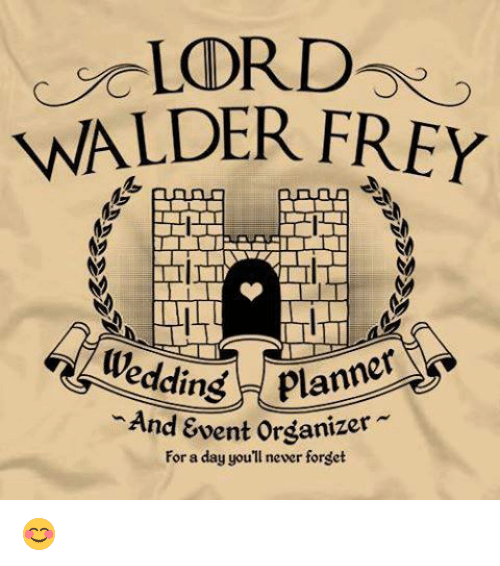 walder frey: LORD  WALDER FREY  itedding planner  And  &vent organizer  For aday youll newer forset 😊