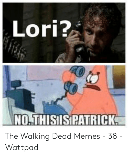 the walking dead memes: Lori?  NO.THISISPATRICK The Walking Dead Memes - 38 - Wattpad