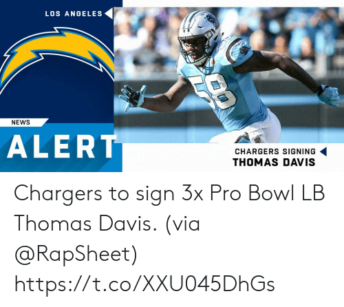 Memes, News, and Chargers: LOS ANGELES  NEWS  ALERT  CHARGERS SIGNING  THOMAS DAVIS Chargers to sign 3x Pro Bowl LB Thomas Davis. (via @RapSheet) https://t.co/XXU045DhGs