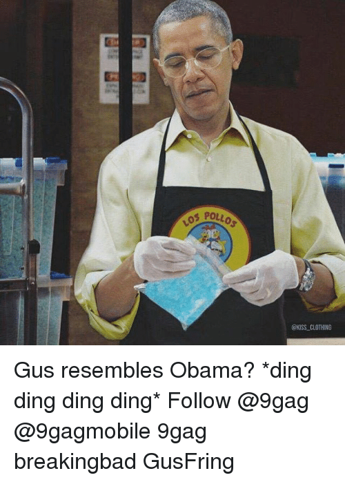 Resemblant: Los  POLO  CKISS CLOTHING Gus resembles Obama? *ding ding ding ding* Follow @9gag @9gagmobile 9gag breakingbad GusFring