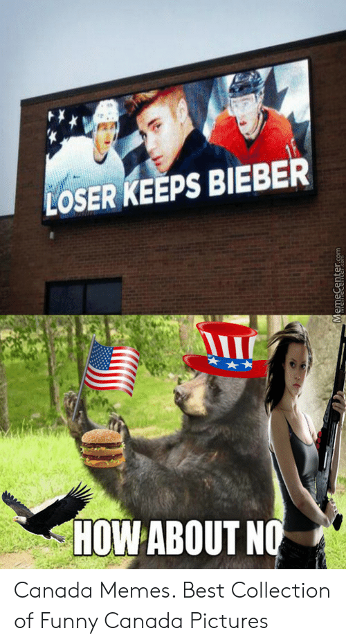 Funny Canada: LOSER KEEPS BIEBER  In  HOW ABOUT N Canada Memes. Best Collection of Funny Canada Pictures