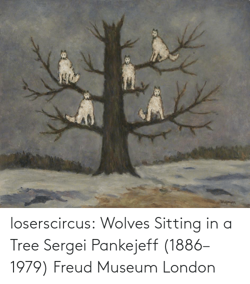 sitting: loserscircus: Wolves Sitting in a Tree Sergei Pankejeff (1886–1979) Freud Museum London